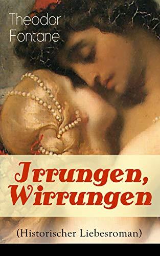 Irrungen, Wirrungen (Historischer Liebesroman): Die Geschichte einer unstandesgemäßer Liebe