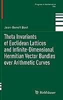Theta Invariants of Euclidean Lattices and Infinite-Dimensional Hermitian Vector Bundles over Arithmetic Curves (Progress in Mathematics (334))