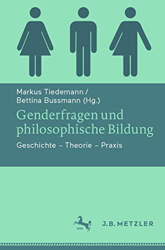 Genderfragen und philosophische Bildung: Geschichte - Theorie - Praxis