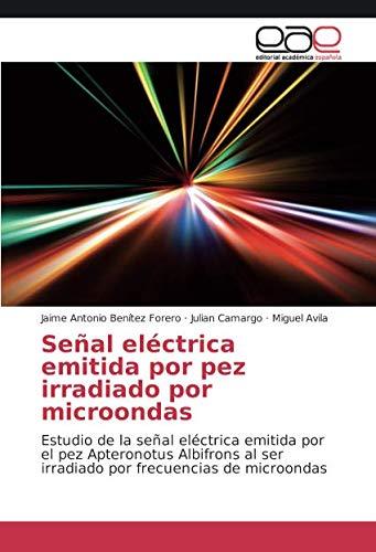 Señal eléctrica emitida por pez irradiado por microondas: Estudio de la señal eléctrica emitida por el pez Apteronotus Albifrons al ser irradiado por frecuencias de microondas