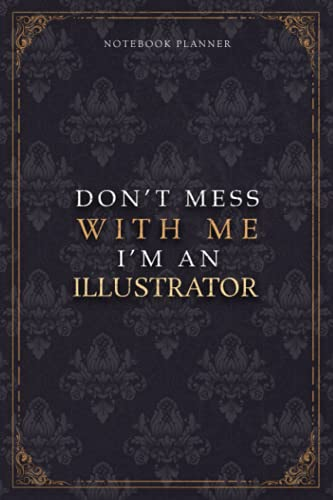 Notebook Planner Don't Mess With Me I'm An Illustrator Luxury Job Title Working Cover: Budget Tracker, Work List, 6x9 inch, Budget Tracker, 5.24 x 22.86 cm, Pocket, Teacher, 120 Pages, Diary, A5