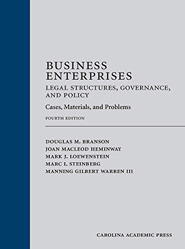 Compare Textbook Prices for Business Enterprises Legal Structures, Governance, and Policy: Cases, Materials, and Problems, Fourth Edition 4 Edition ISBN 9781531015442 by Douglas M. Branson,Joan MacLeod Heminway,Mark J. Loewenstein,Marc I. Steinberg,Manning Gilbert Warren,III