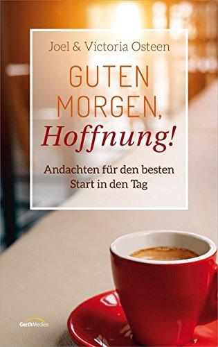 Guten Morgen, Hoffnung!: Andachten für den besten Start in den Tag