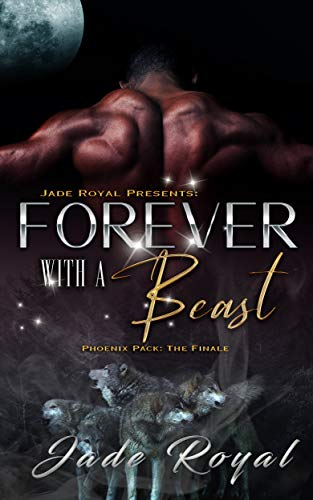 Forever with a Beast: Phoenix Pack: The Finale (Phoenix Pack Shifter Series Book 5)