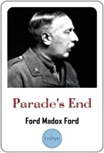 Parade's End: The Complete Series: All Four Novels (Some Do Not - No More Parades - A Man Could Stand Up - Last Post)