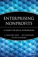 Enterprising Nonprofits: A Toolkit for Social Entrepreneurs (Wiley Nonprofit Law, Finance and Management Series)