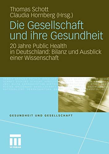 Die Gesellschaft und ihre Gesundheit: 20 Jahre Public Health in Deutschland: Bilanz und Ausblick einer Wissenschaft (Gesundheit und Gesellschaft)