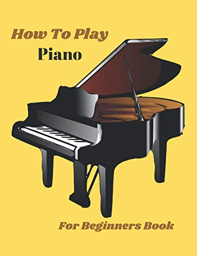 How To Play Piano For Beginners Book: Beginning Piano Books for Adults, Piano Lessons for...