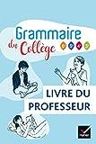 Grammaire du collège - Français 6e/cycle 4 Éd 2019 - Livre du professeur