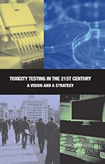 Toxicity Testing in the 21st Century: A Vision and a Strategy (Environmental Health Matters Initiative)