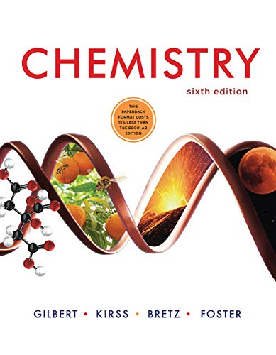 Compare Textbook Prices for Chemistry Sixth Edition ISBN 9780393697315 by Gilbert, Thomas R.,Kirss, Rein V.,Bretz, Stacey Lowery,Foster, Natalie