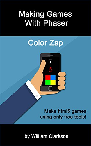 Making games with Phaser: Color Zap (English Edition)