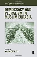 Democracy and Pluralism in Muslim Eurasia (Cummings Center Series)