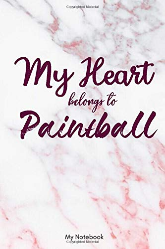 My Heart Belongs to Paintball: Happy Valentine's Day Lined Notebook / Journal Gift, 120 Pages, 6x9, Soft Cover, Matte Finish