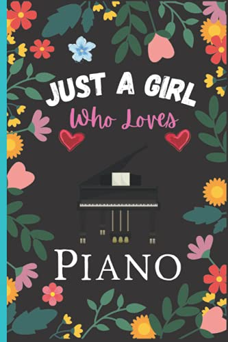 Just A Girl Who Loves Piano: Perfect Piano Journal for Kids, Girls, and Teens, Lined Writing Paper, Piano Blank Lined Notebook For Girls, Journaling ... Girls Birthday/Christmas Gift Notebook Vol-7