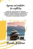 Hypnosis And Meditation For Weight Loss: Increase your peace of mind by avoiding overthinking by learning to manage anger through meditation. Boost your self-esteem and release stress by overcoming anxiety