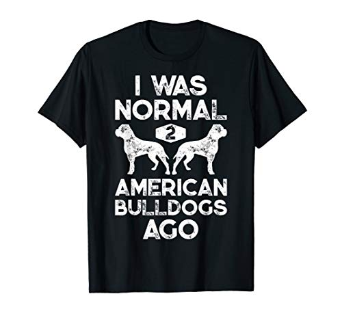 I Was Normal 2 American Bulldogs Ago Funny Dog Lover Gifts T-Shirt