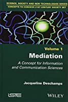 Mediation: A Concept for Information and Communication Sciences (Concepts to Conceive 21st Century Society)
