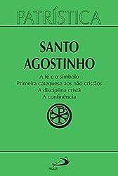 Patrística – A fé e o símbolo | Primeira catequese aos não cristãos | A disciplina cristã | A continência – Vol. 32