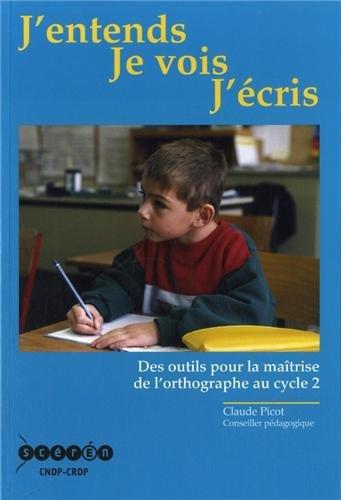 J'entends, je vois, j'écris : Des outils pour la maîtrise de l'orthographe au cycle 2