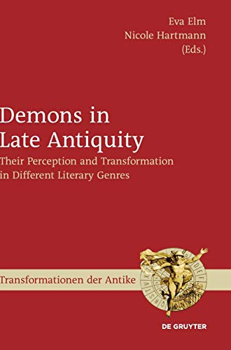 Demons in Late Antiquity: Their Perception and Transformation in Different Literary Genres (Transformationen der Antike, Band 54)