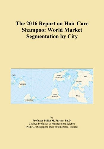 The 2016 Report on Hair Care Shampoo: World Market Segmentation by City