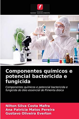 Componentes químicos e potencial bactericida e fungicida: Componentes químicos e potencial bactericida e fungicida do óleo essencial de Pimenta dioica