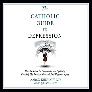 Catholic Guide to Depression                   By:                                                                                                                                 Aaron Kheriaty,                                                                                        Fr. John Cihak                               Narrated by:                                                                                                                                 Sonny Dufault                      Length: 9 hrs and 4 mins     97 ratings     Overall 4.5