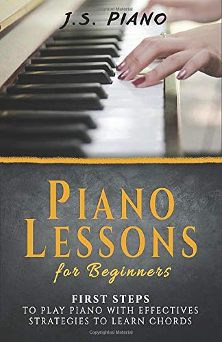 Piano Lessons for Beginners: First Steps to Play Piano with Effective Strategies to Learn Chords (Piano Music Books, Band 1)