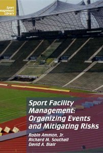 Sport Facility Management: Organizing Events and Mitigrating Risks (Sport Management Library)