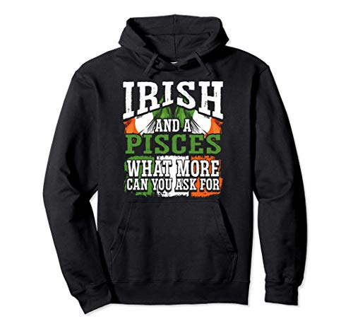 Irish and A Pisces Funny Flag Zodiac Facts Birthday Gift Pullover Hoodie