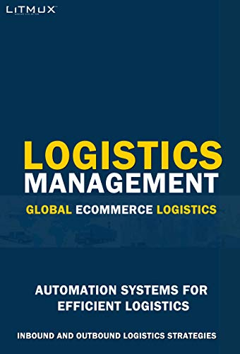 Logistics Management: Global Ecommerce Logistics. Automation Systems For Efficient Logistics, Inbound And Outbound Logistics Strategies (English Edition)
