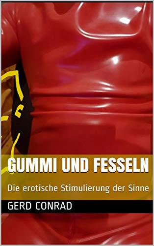 Gummi und Fesseln: Die erotische Stimulierung der Sinne
