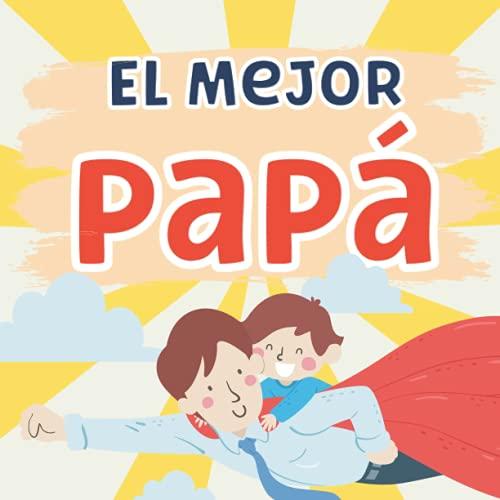 El Mejor Papá: Mensajes de Amor para Papá. Regalo de Hijo a Papá para el Día del Padre.