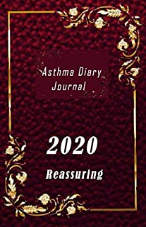 Asthma Diary Journal 2020 Reassuring: 1 Year undated Asthma symptoms tracker including Medications, Triggers, Peak flow me...