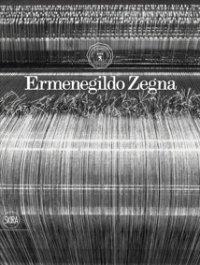Ermenegildo Zegna: An Enduring Passion for Fabrics, Innovation, Quality, and Style