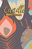 Candle Making Journal: Crafting Ingredients Essential Oils Candle Notebook