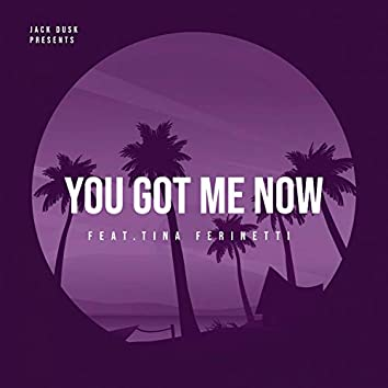 You Got Me Now (feat. Tina Ferinetti)
