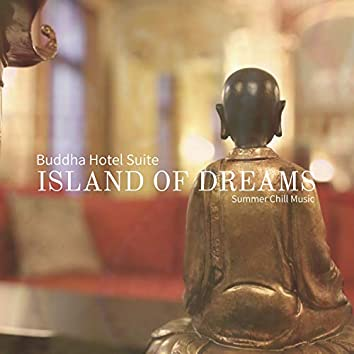 Island Of Dreams - Buddha Hotel Suite, Summer Chill Music