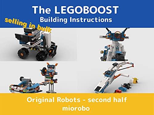 The LEGOBOOST Building Instructions Original Robots - second half (The LEGO BOOST 17101 Building instructions Original Robots Book 2)