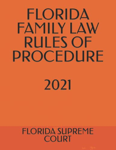 Compare Textbook Prices for FLORIDA FAMILY LAW RULES OF PROCEDURE 2021  ISBN 9798497422641 by SUPREME COURT, FLORIDA,SMITH, JOHN