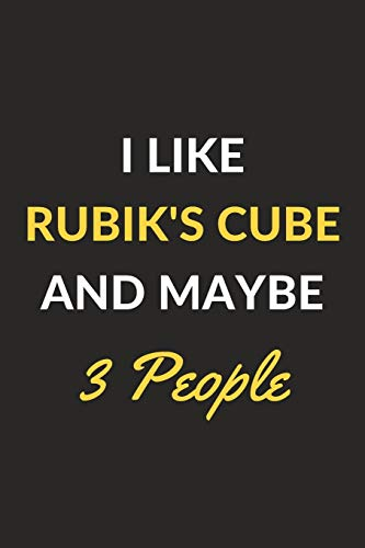 I Like Rubik's Cube And Maybe 3 People: Rubik's Cube Journal Notebook to Write Down Things, Take Notes, Record Plans or Keep Track of Habits (6' x 9' - 120 Pages)