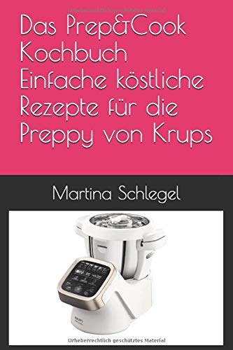 Das Prep&Cook Kochbuch : Einfache köstliche Rezepte für die Preppy von Krups