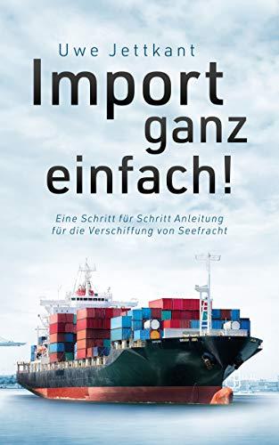 Import Ganz Einfach: Eine Schritt für Schritt Anleitung für die Verschiffung von Seefracht; Logistik Leitfaden