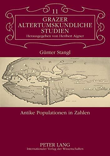 Antike Populationen in Zahlen: Überprüfungsmöglichkeiten von demographischen Zahlenangaben in antiken Texten (Grazer Altertumskundliche Studien, Band 11)