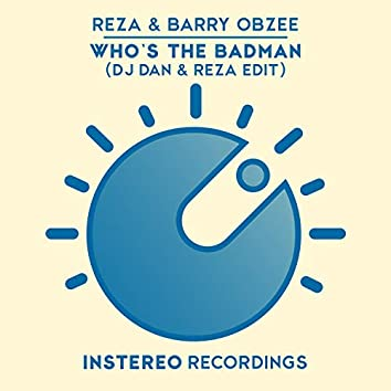 Who's The Badman (DJ Dan & Reza Edit)