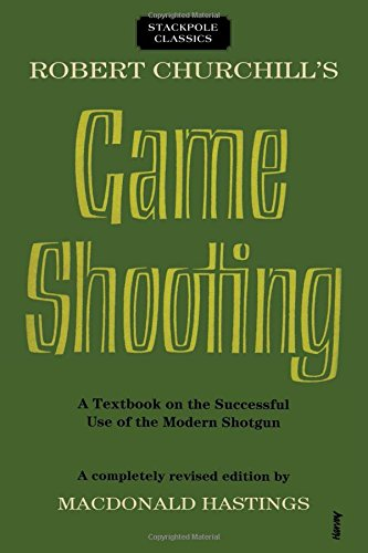 Robert Churchill's Game Shooting: A Textbook on the Successful Use of the Modern Shotgun (Stackpole Classics)
