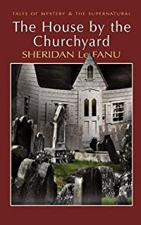 House by the Churchyard (Tales of Mystery & the Supernatural) by Joseph Sheridan Le Fanu (2007-08-01)