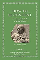 How to Be Content: An Ancient Poet's Guide for an Age of Excess (Ancient Wisdom for Modern Readers)