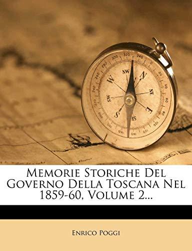 Memorie Storiche del Governo Della Toscana Nel 1859-60, Volume 2...